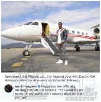 """Memes, Money, and Shit: kevinhart4real Wheels up....I'm headed your way Dayton OH  #irresponsibletour #comedicrockstarshit #lilswag  marlonwayans Nigga you are officially  making TOO MUCH MONEY. """"Yo i want my jet  to match my outfit. Ain't nobody even on that  shit yet""""  ALERTCOM Ballerific Comment Creepin 🌾👀🌾 marlonwayans commentcreepin"""