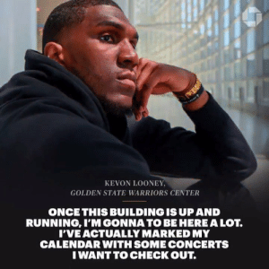 Golden State Warriors, Memes, and Calendar: KEVON LOONEY,  GOLDEN STATE WARRIORS CENTER  ONCE THIS BUILDING IS UP AND  RUNNING, I'M GONNA TO BE HERE A LOT.  I'VE ACTUALLY MARKED MY  CALENDAR WITH SOME CONCERTS  IWANT TO CHECK OUT. It's more than just an arena.  @Loon_Rebel5, @Dloading, and the people behind Chase Center introduce the Bay Area to their new home. (In partnership with @Chase) https://t.co/Z6sKMxDADB