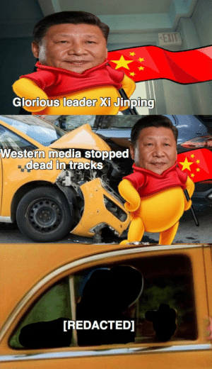 This meme approved in China: KEXIT  Glorious leader Xi Jinping  Western media stopped  dead in tracks  [REDACTED] This meme approved in China