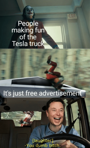 srsfunny:  I actually like it: KEXIT  People  making fun  of the  Tesla truck  It's just free advertisement  [laughter]  -You dumb bitch. srsfunny:  I actually like it