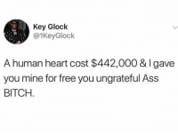 Ass, Bitch, and Memes: Key Glock  @1KeyGlock  A human heart cost $442,000 & Igave  you mine for free you ungrateful Ass  BITCH Snapchat: DankMemesGang