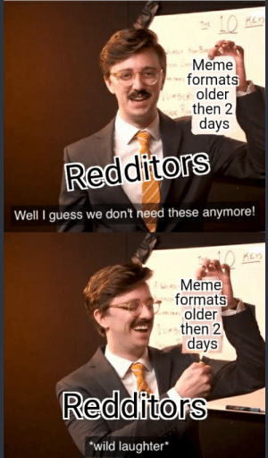Meme, Reddit, and Guess: KEY  Meme  formats  AU-BER Older  ave Rthen 2  days  Redditors  Well I guess we don't need these anymore!  KEYS  AWMeme  formats  older  NUms then 2  days  Redditors  wild laughter Reddit rules