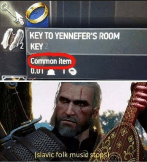 Confused, Dank, and Memes: KEY TO YENNEFER'S RO0M  2 KEY  Common item  (slavic folk music stpps visibly confused by LifeLikeSea MORE MEMES
