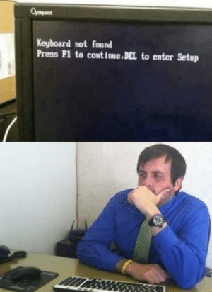 Tumblr, Blog, and Http: Keyboard not found  Press F1 to cont inue.DEL to enter Setup memehumor:Every IT guy, ever