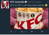 "Kfc, Memes, and Australia: KFC Australia @KFCAustralia  KFC in 2017 will now have stories  You  r Story Mark Aimee  Nils  38396 612 <p>&rsquo;&hellip;will now have stories&rsquo; memes have crashed fast!! Sell what you have left! via /r/MemeEconomy <a href=""http://ift.tt/2o6wOuI"">http://ift.tt/2o6wOuI</a></p>"
