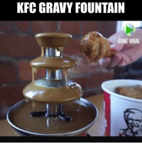 Kfc, Life, and Memes: KFC GRAVY FOUNTAIN  GONE VIRAL I need this in my life NOW !!!!! Tag a KFC fan