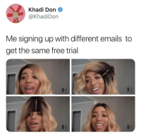 Free, Don, and Get: Khadi Don  @KhadiDon  Me signing up with different emails to  get the same free trial