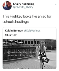 Meme, School, and School Shootings: Khairy not hiding  @OMGits_Khairy  This Highkey looks like an ad for  school shootings  Kaitlin Bennett @KaitMarieox  #JustDolt  lieve in something  if  means sacrificing everythin  AND  KE  TA She ruined that meme