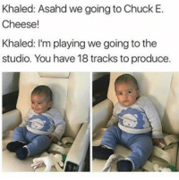 """Cheer Up...You're """"Blessed"""" 😂😂😂😂😂😂 musichumor hiphophumor pettypost pettyastheycome straightclownin hegotjokes jokesfordays itsjustjokespeople itsfunnytome funnyisfunny randomhumor djkhaled asahd: Khaled: Asahd we going to Chuck E.  Cheese!  Khaled: I'm playing we going to the  studio. You have 18 tracks toproduce. Cheer Up...You're """"Blessed"""" 😂😂😂😂😂😂 musichumor hiphophumor pettypost pettyastheycome straightclownin hegotjokes jokesfordays itsjustjokespeople itsfunnytome funnyisfunny randomhumor djkhaled asahd"""