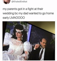 Dad, Memes, and Parents: @KhaledEreikat  my parents got in a fight at their  wedding bc my dad wanted to go homee  early LMAO000 Nothing comes b-w me and my sleep (@khaledereikat)