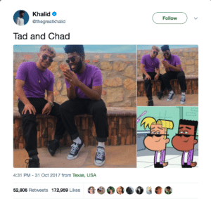 Dad, Texas, and Usa: Khalid  @thegreatkhalid  Follow  Tad and Chad  4:31 PM - 31 Oct 2017 from Texas, USA  52,806 Retweets 172,959 LikesaaOOG Our dads scientists made these