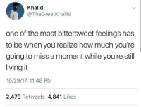 Wholesome, Living, and How: Khalid  @TheGreatKhallid  one of the most bittersweet feelings has  to be when you realize how much you're  going to miss a moment while you're still  living it  10/29/17, 11:48 PM  2,479 Retweets 4,841 Likes Wholesome Khalid 🙏🏾