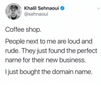 Football, Fucking, and Memes: Khalil Sehnaoui  @sehnaoui  Coffee shop  People next to me are loud and  rude. They just found the perfect  name for their new business.  I just bought the domain name. Went to a middle school football game in New Jersey. Running back is a fucking star. Bought MarcusRobinson.com immediately after