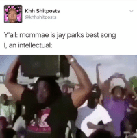 Both . . . . . . Credit to owner✌: Khh Shitposts  @khhshit posts  Yall: mommae is jay parks best song  I, an intellectual: Both . . . . . . Credit to owner✌