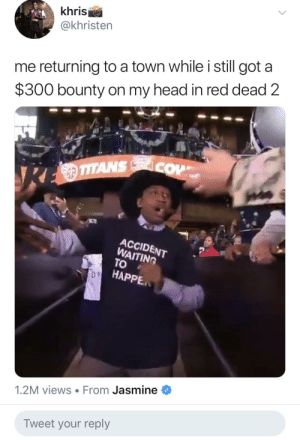 It really be like that 😂 by t94afc MORE MEMES: khris  @khristern  me returning to a town while i still got a  $300 bounty on my head in red dead 2  ACCIDE  NT  AITING  To  HAPPE,  1.2M views From Jasmine  Tweet your reply It really be like that 😂 by t94afc MORE MEMES