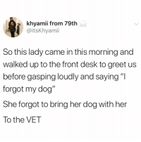 "Funny, Desk, and Her: khyamii from 79th  @itsKhyami  So this lady came in this morning and  walked up to the front desk to greet us  before gasping loudly and saying""I  forgot my dog""  She forgot to bring her dog with her  To the VET Pupper did a bamboozle😅😅 TwitterCreds: itskhymii"