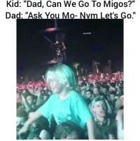 """Lmaoo: Kid: """"Dad, Can We Go To Migos?""""  Dad: """"Ask You Mo- Nvm Let's Go  thood dips Lmaoo"""