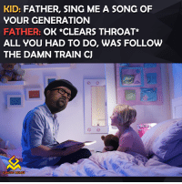 Damn CJ..: KID: FATHER, SING ME A SONG OF  YOUR GENERATION  FATHER: OK *CLEARS THROAT  ALL YOU HAD TO DO, WAS FOLLOW  THE DAMN TRAIN CJ  GAMING MEMES Damn CJ..