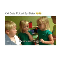 Memes, Videos, and 🤖: Kid Gets Poked By Sister  My mama said it is raining follow @comediic for more videos ✨✨