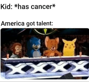 America, Cancer, and Dank Memes: Kid: *has cancer*  America got talent: She has hope