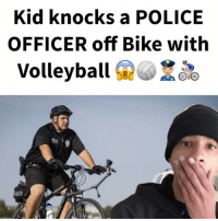 Friends, Funny, and Life: Kid knocks a POLICE  OFFICER off Bike with  Volleyball I hear by sentence Brad to Life In prison 🤣🤣 Tag 2 Friends ! - Follow me for more videos @keycomedy @keycomedy @keycomedy @keycomedy - cops police policebrutality funny hilarious funnyvideo funnyvideos lol lmao wshh viral comedy vine vines trackandfield keysreaction