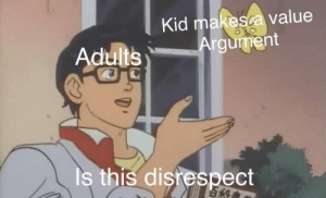 Dank, Memes, and Target: Kid makesca value  rgument  Adults  Is this distespect uNaCcePtAbLe by DoKSolero MORE MEMES