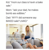 """Ass, Baked, and Dad: Kid: """"mom our class is havin a bake  sale.""""  Mom: """"ask your dad, he makes  bomb ass edibles.""""  Dad: """"AYYY did someone say  BAKED sale? LMAO.'  champagne diesel  masterfile  masterfile com/610BPOS870385 Snapchat;    Dankmemesgang 🔥🔥🔥🔥"""