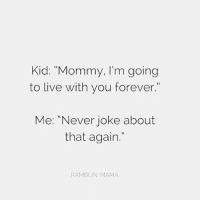 """That's not funny, kid. TakeItBack from genius @therealramblinma kidsaretheworst: Kid: """"Mommy, I'm going  to live with you forever  Me: """"Never joke about  that agairn.  RAMBLIN' MAMA That's not funny, kid. TakeItBack from genius @therealramblinma kidsaretheworst"""