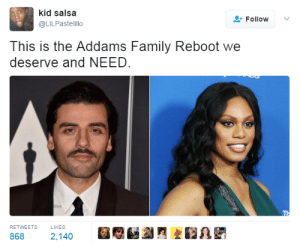 Addams: kid salsa  @LiLPastelillo  Follow  This is the Addams Family Reboot we  deserve and NEED  RETWEETS  LIKES  2,140