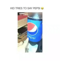 Memes, Videos, and Pepsi: KID TRIES TO SAY PEPSI sd  osi Follow @comediic for more videos✨✨ - Credit: Unknown (DM for credit)