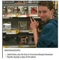 "Memes, 🤖, and American Psycho: KIDA  11.99  LIVE  american psycho  Jake Karlen, aka the face of American Beauty,American  Psycho, buying a copy of the album. this boy annoys me bc on his insta whenever he talks about the album he says ""MY album..."" and it's like boi you posed for a pic for the cover you didn't compose & play the music stop"