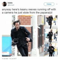 Memes, Yeah, and Camera: kiddo  @dunwall  FollowV  anyway here's keanu reeves running off with  a camera he just stole from the paparazzi  11:28 AM 14 Jul 2017 ooUH heLL yEAH