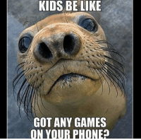 Be Like, Phone, and Games: KIDS BE LIKE  GOT ANY GAMES  ON YOUR PHONE?