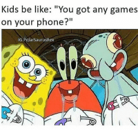 "Be Like, Memes, and Phone: Kids be like: ""You got any games  on your phone?""""  IG:PolarSaurusRex Get your dirty hands off my phone 😧 Download TowerBuilder Link to our games on bio 👉 @artik.games artikgames mobilegames kids toddlers games videogames phone"