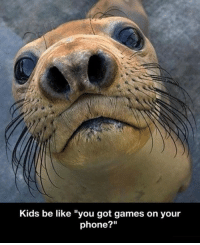 "Be Like, Memes, and Phone: Kids be like ""you got games on your  phone?"" Nailed it."