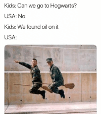 """Dank, Meme, and Http: Kids: Can we go to Hogwarts?  USA: No  Kids: We found oil on it  USA:  NO <p>Knock knock, it's the united states via /r/dank_meme <a href=""""http://ift.tt/2FZuMpZ"""">http://ift.tt/2FZuMpZ</a></p>"""