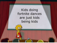 Break, Kids, and Them: Kids doing  fortnite dances  are just kids  being kids Give them a break