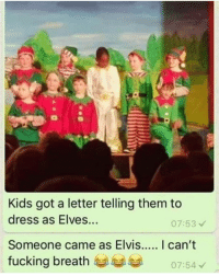 Fucking, Memes, and Best: Kids got a letter telling them to  dress as Elves...  07:53  fucking breath  07:54 I know I say this a lot, but @BestMemes actually has the best memes 😂