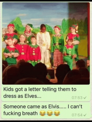 Dank, Fucking, and Memes: Kids got a letter telling them to  dress as Elves...  07:53  fucking breath  07:54 just embrace it. by lewwyle MORE MEMES