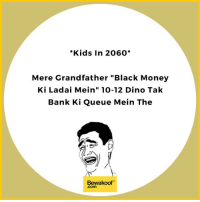 "Memes, Bank, and Banks: *Kids in 2060  Mere Grandfather ""Black Money  Ki Ladai Mein"" 10-12 Dino Tak  Bank Ki Queue Mein The  Bewakoof We'll be telling such stories :P  Revamp your wardrobe with us at: bit.ly/BewakoofCollection"