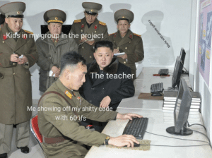 It really be like that: Kids in my group in the project  The teacher  Me showing off myshitty code  with 60ifs  Made with phone gallery It really be like that