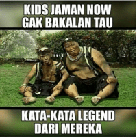 Kids, Indonesian (Language), and Legend: KIDS JAMAN NOW  GAK BAKALAN TAU  KATA-KATA LEGEND  DARI MEREKA