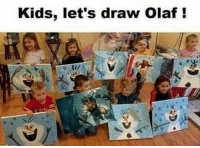Based kid lol :D: Kids, let's draw olaf Based kid lol :D