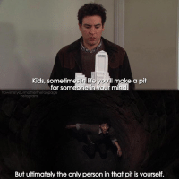 {8x11} Thanks for 172k😘💙 -- Scene requested by @sharmaa_sakshi himym howimetyourmother sitcom tedmosby joshradnor: Kids, sometimes inlife youtl make a pit  for someone in your mind  how imetyourmotherthefanpage  instagram  But ultimately the only person in that pit is yourself. {8x11} Thanks for 172k😘💙 -- Scene requested by @sharmaa_sakshi himym howimetyourmother sitcom tedmosby joshradnor