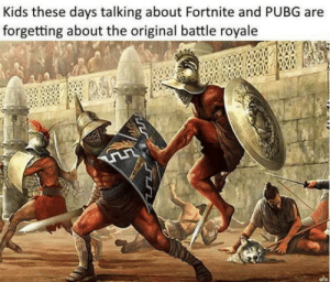 Kids, Are You Not Entertained, and Battle Royale: Kids these days talking about Fortnite and PUBG are  forgetting about the original battle royale  ofo Are you not entertained?!