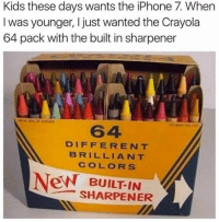 Mexican Word of the Day: Kids these days wants the iPhone 7. When  I was younger, I just wanted the Crayola  64 pack with the built in sharpener  DIFFERENT  BRILLIANT  COL ORS  New BUILT IN  SHARPENER