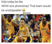 nbamemes nba lakers: Kids today be like  WOW sick photoshop! That team would  be unstoppable!  @NBAMEMES  PS  AKERS  TAKERS nbamemes nba lakers