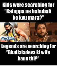 "Memes, Kids, and Wife: Kids were searching for  ""Katappa ne bahubali  ko kyu mara?""  Legends are searching for  ""Bhallaladevaki wife  kaun thin"" Bahubali 3? 😅"