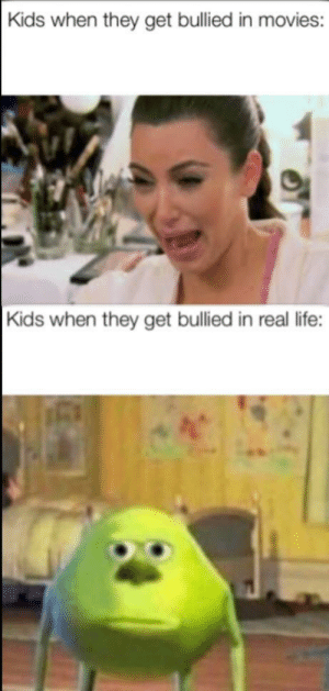 Caption: Kids when they get bullied in movies:  Kids when they get bullied in real life: Caption