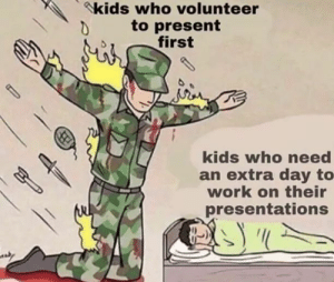 volunteer: kids who volunteer  to present  first  d  kids who need  an extra day to  work on their  presentations